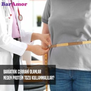 Bariatrik Cerrahi Olanlar Neden Protein Tozu Kullanmalılar?