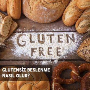Glutensiz Beslenme Nasıl Olur?